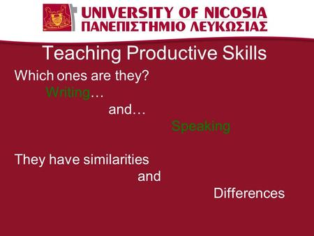 Teaching Productive Skills Which ones are they? Writing… and… Speaking They have similarities and Differences.