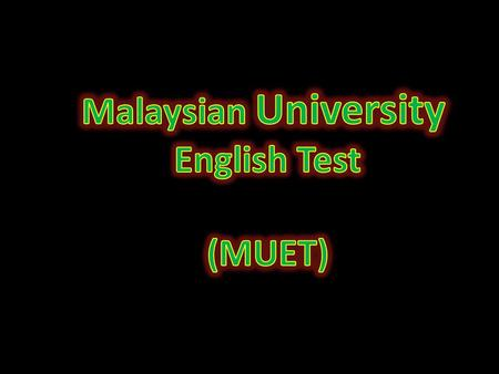 Malaysian University English Test (MUET).
