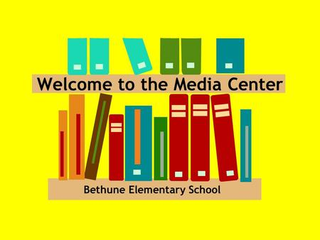Welcome to the Media Center Bethune Elementary School.