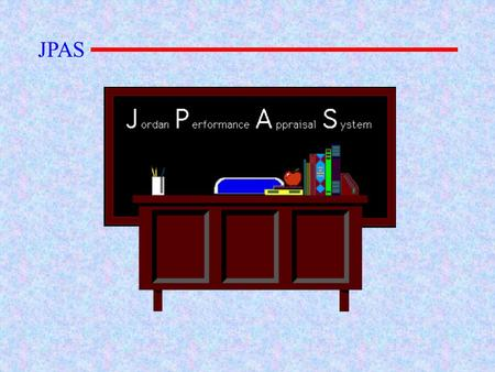 The Jordan Performance Appraisal System (JPAS) is designed to help educators in their continuing efforts to provide high quality instruction to all students.