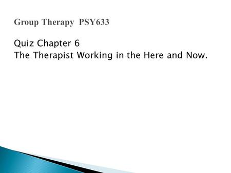Quiz Chapter 6 The Therapist Working in the Here and Now.