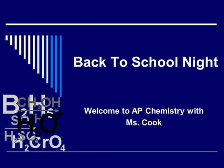 Back To School Night Welcome to AP Chemistry with Ms. Cook.