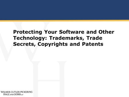 Protecting Your Software and Other Technology: Trademarks, Trade Secrets, Copyrights and Patents.