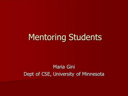 Mentoring Students Maria Gini Dept of CSE, University of Minnesota.