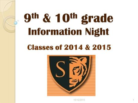 9 th & 10 th grade Information Night Classes of 2014 & 2015 10/12/20151.