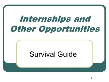 1 Internships and Other Opportunities Survival Guide.