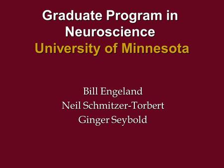 Graduate Program in Neuroscience University of Minnesota Bill Engeland Neil Schmitzer-Torbert Ginger Seybold.