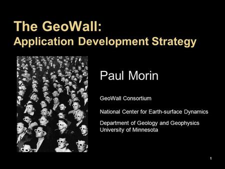 Paul Morin GeoWall Consortium National Center for Earth-surface Dynamics Department of Geology and Geophysics University of Minnesota The GeoWall: Application.