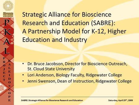 SABRE: Strategic Alliance for Bioscience Research and Education Saturday, April 25 th, 2009 Strategic Alliance for Bioscience Research and Education (SABRE):