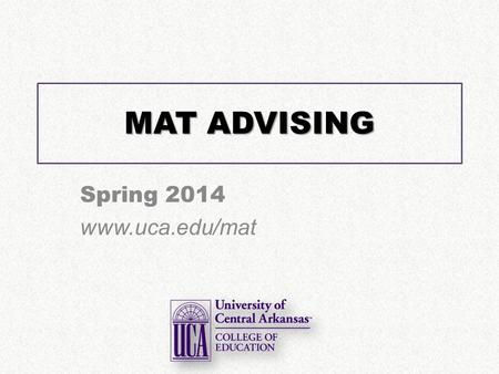 MAT ADVISING Spring 2014  MAT LISTSERV Go to   Fill in.