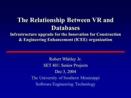 The Relationship Between VR and Databases Infrastructure upgrade for the Innovation for Construction & Engineering Enhancement (ICEE) organization Robert.