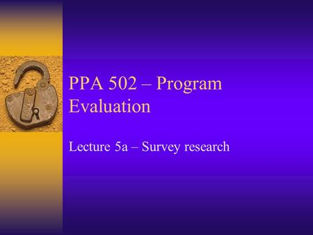 PPA 502 – Program Evaluation Lecture 5a – Survey research.