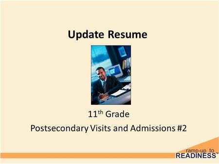 Update Resume 11 th Grade Postsecondary Visits and Admissions #2.