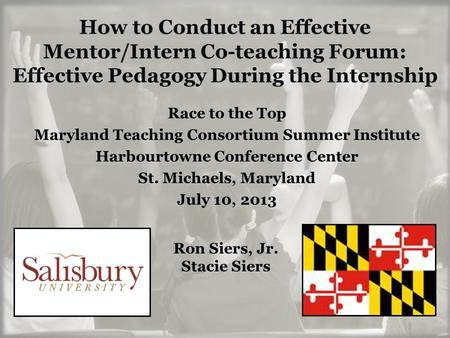 How to Conduct an Effective Mentor/Intern Co-teaching Forum: Effective Pedagogy During the Internship Race to the Top Maryland Teaching Consortium Summer.