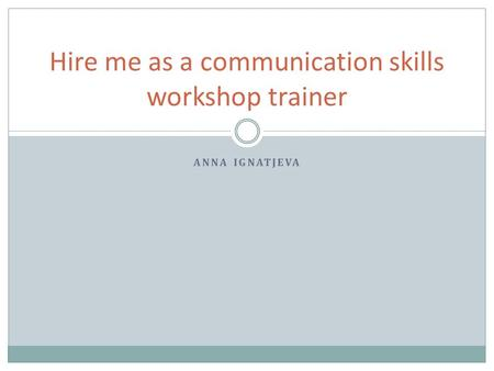 ANNA IGNATJEVA Hire me as a communication skills workshop trainer.