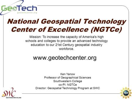 National Geospatial Technology Center of Excellence (NGTCe) www.geotechcenter.org Mission: To increase the capacity of America's high schools and colleges.