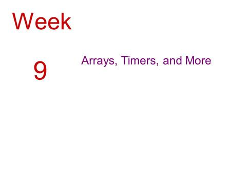 Week Arrays, Timers, and More 9. 2 Introduction Arrays are like groups of variables that allow you to store sets of similar data A single dimension array.