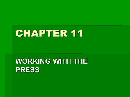 CHAPTER 11 WORKING WITH THE PRESS.  The Print Media Plays A Large Role In Community Perception Of The Schools  It Is A Prime Source Of Information For.
