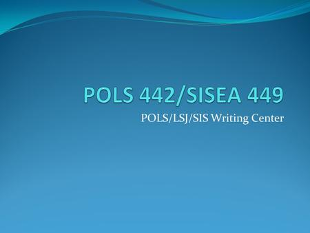 POLS/LSJ/SIS Writing Center. Agenda Components of a good paper Final tips Deadlines for completing your paper.
