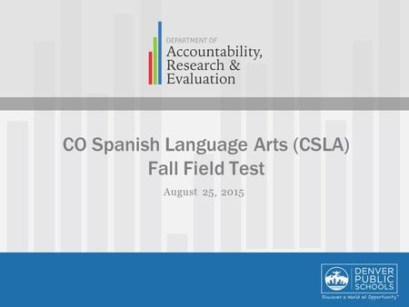 CO Spanish Language Arts (CSLA) Fall Field Test August 25, 2015.