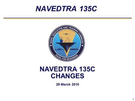 1 NAVEDTRA 135C CHANGES 29 March 2010 NAVEDTRA 135C.