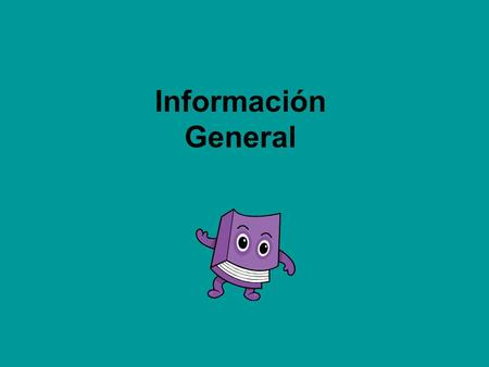 Información General. Las Reglas The Rules Be prepared This means arrive to class with your binder/ folder, lined paper, composition book, a pencil, eraser,