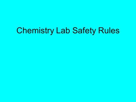 Chemistry Lab Safety Rules. Adhere to all safety tips/rules that are written, or said verbally before the lab. Many times these will be prelab assignments.