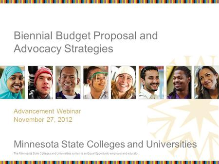 The Minnesota State Colleges and Universities system is an Equal Opportunity employer and educator. Minnesota State Colleges and Universities Biennial.