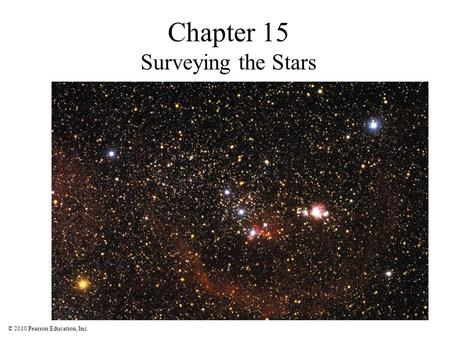 © 2010 Pearson Education, Inc. Chapter 15 Surveying the Stars.