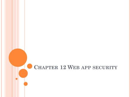 C HAPTER 12 W EB APP SECURITY. T HE BAD GUYS ARE EVERYWHERE As a web application developer you need to protect your web site There are three main kind.