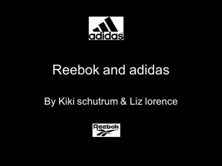 Reebok and adidas By Kiki schutrum & Liz lorence.