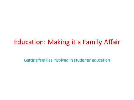 Education: Making it a Family Affair Getting families involved in students' education.