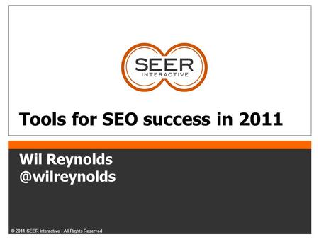 © 2011 SEER Interactive | All Rights Reserved Tools for SEO success in 2011 Wil