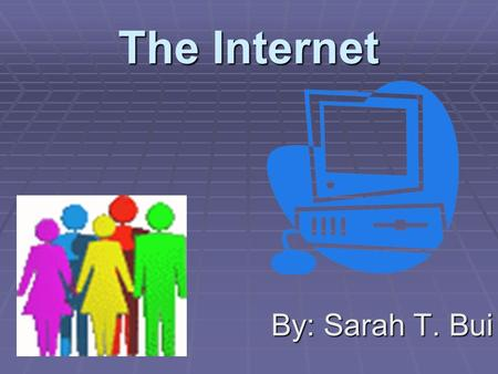 "The Internet By: Sarah T. Bui. What is the internet?  "" an extensive computer network linking thousands of smaller"""