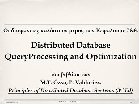 Distributed DBMS © M. T. Özsu & P. Valduriez Ch.7/1 Οι διαφάνειες καλύπτουν μέρος των Κεφαλαίων 7&8: Distributed Database QueryProcessing and Optimization.