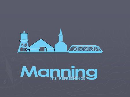 Manning is…..so much more…..than …multiple community foundations and non-profit groups …civic-minded banks and community development organizations …an.
