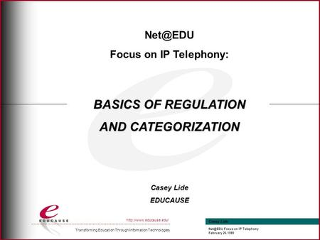 Transforming Education Through Information Technologies  Casey Lide Focus on IP Telephony February 26,1999 Focus.