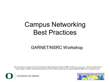 Campus Networking Best Practices GARNET/NSRC Workshop This document is a result of work by the Network Startup Resource Center (NSRC at