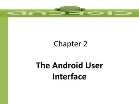 Chapter 2 The Android User Interface. Objectives  In this chapter, you learn to:  Develop a user interface using the TextView, ImageView, and Button.
