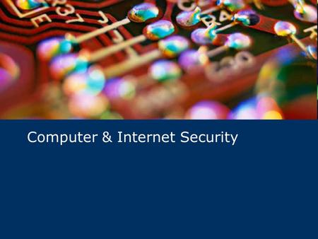 Computer & Internet Security. Today's Situation – Universal Access… There are an estimated 304 million people with Internet access. All 304 million of.