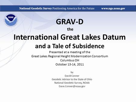 GRAV-D the International Great Lakes Datum and a Tale of Subsidence Presented at a meeting of the Great Lakes Regional Height Modernization Consortium.