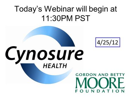 Today's Webinar will begin at 11:30PM PST 4/25/12.