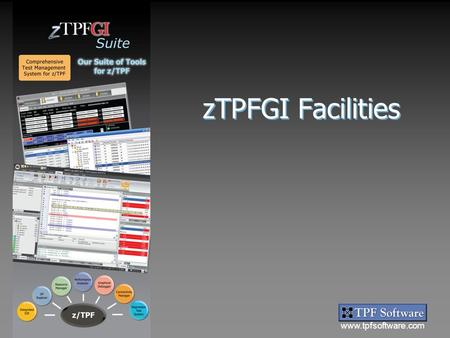 Www.tpfsoftware.com Suite zTPFGI Facilities. www.tpfsoftware.com Suite Focus Three of zTPFGI's facilities:  zAutomation  zTREX  Logger.