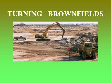 TURNING BROWNFIELDS. Definition US EPA 1997 abandoned, idled or under-used industrial and commercial facilities where expansion or redevelopment is complicated.