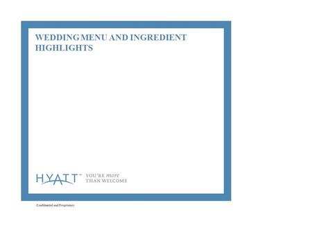 Confidential and Proprietary 1 WEDDING MENU AND INGREDIENT HIGHLIGHTS.