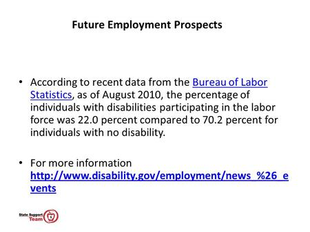 According to recent data from the Bureau of Labor Statistics, as of August 2010, the percentage of individuals with disabilities participating in the labor.