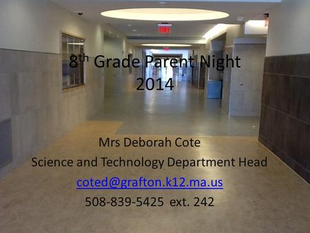 8 th Grade Parent Night 2014 Mrs Deborah Cote Science and Technology Department Head 508-839-5425 ext. 242.