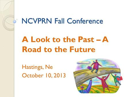 NCVPRN Fall Conference A Look to the Past – A Road to the Future Hastings, Ne October 10, 2013.
