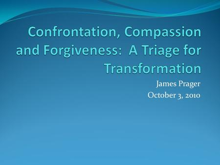Confrontation, Compassion and Forgiveness: A Triage for Transformation