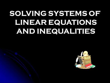 SOLVING SYSTEMS OF LINEAR EQUATIONS AND INEQUALITIES.